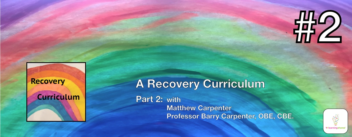 LearningShared: Episode 2 - A Recovery Curriculum (Origins of the 5 Losses and Levers) with Mat Carpenter (Baxter College) and Professor Barry Carpenter CBE