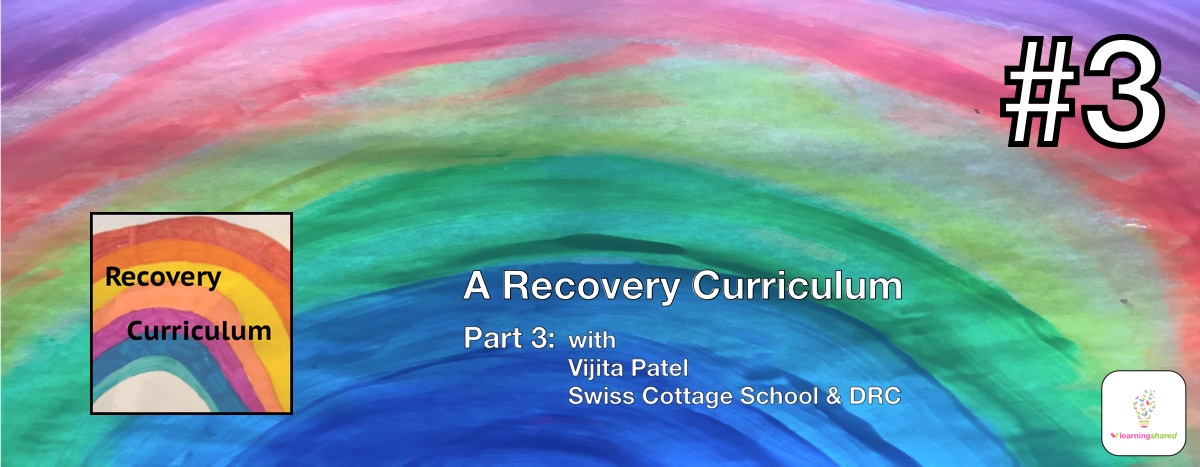 LearningShared: Episode 3 - A Recovery Curriculum with Vijita Patel (Swiss Cottage School, Development and Research Centre)