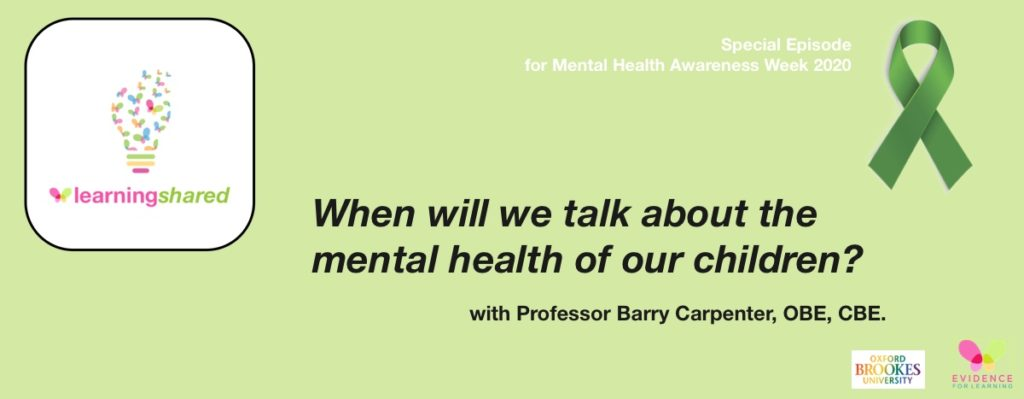 LearningShared: Special Episode for Mental Health Awareness Week - When will we talk about the mental health of our children? with Professor Barry Carpenter CBE