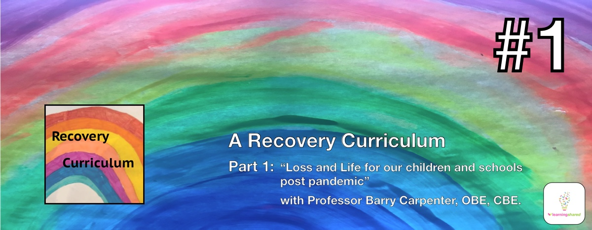 LearningShared: Episode 1 - A Recovery Curriculum (Loss and Life for our Children Post Pandemic) with Professor Barry Carpenter CBE